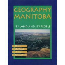 Geography of Manitoba, Its Land and Its People by Welsted/Everitt, 9780887556357.