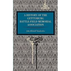 Gettysburg, A History of the Gettysburg Battle-field Memorial Association by John Mitchell Vanderslice, 9780271034584.
