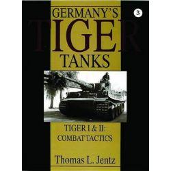 Germany's Tiger Tanks, Tiger I and Tiger II - Combat Tactics by Thomas L. Jentz, 9780764302251.