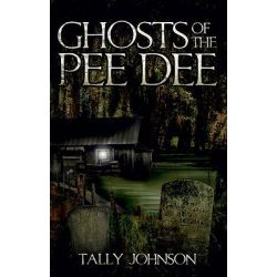Ghosts of the Pee Dee by Tally Johnson, 9781596296268.