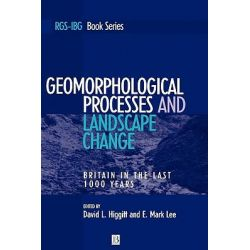 Geomorphological Processes and Landscape Change, Britain in the Last 1000 Years by David Higgitt, 9780631222736.