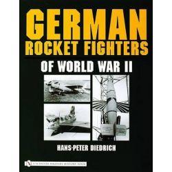 German Rocket Fighters of World War II by Hans-Peter Diedrich, 9780764322204.