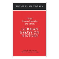 German Essays on History, Hegel, Ranke, Spengler, and others by Georg Wilhelm Friedrich Hegel, 9780826403445.