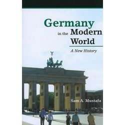 Germany in the Modern World, A New History by Sam A. Mustafa, 9780742568037.