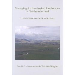 Geoarchaeology and Landscape Management in the Till-Tweed Catchment, North-East England, Till Tweed Studies Volume 1 by D. G. Passmore, 9781842173459.