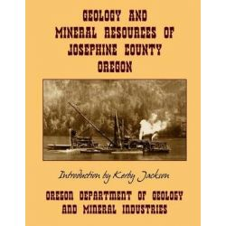 Geology and Mineral Resources of Josephine County Oregon by Oregon Department of Mineral Industries, 9781495289385.