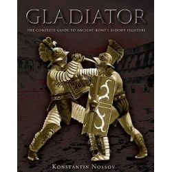 Gladiator, The Complete Guide to Ancient Rome's Bloody Fighters by Konstantin Nossov, 9780762773930.
