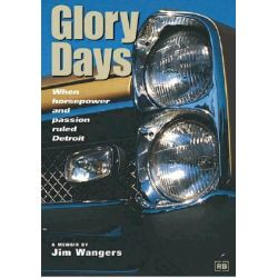 Glory Days, When Horsepower and Passion Ruled Detroit by Jim Wengers, 9780837602080.