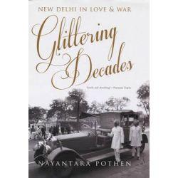 Glittering Decades, New Delhi in Love and War by Pothen Nayantara, 9780670086009.