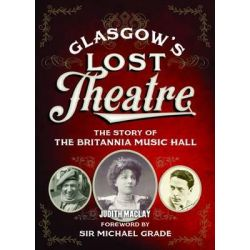 Glasgow's Lost Theatre, The Story of the Britannia Music Hall by Judith McLay, 9781780272122.