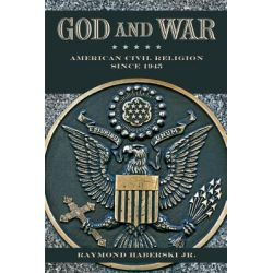 God and War, American Civil Religion Since 1945 by Raymond J. Haberski, 9780813552958.