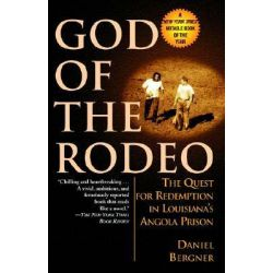 God of the Rodeo, The Quest for Redemption in Louisiana's Angola Prison by Daniel Bergner, 9780345435538.