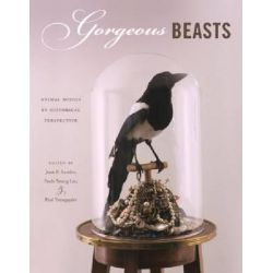 Gorgeous Beasts, Animal Bodies in Historical Perspective by Joan B. Landes, 9780271054018.