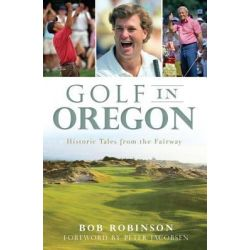 Golf in Oregon, Historic Tales from the Fairway by Bob Robinson, 9781609496487.