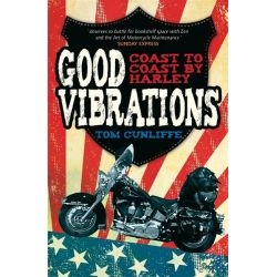Good Vibrations, Coast to Coast by Harley by Tom Cunliffe, 9781849532129.