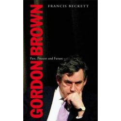 Gordon Brown, Past, Present and Future by Francis Beckett, 9781905791149.