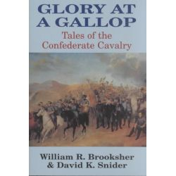 Glory at a Gallop, Tales of the Confederate Cavalry by William R. Brooksher, 9781589800588.