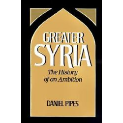 Greater Syria, The History of an Ambition by PIPES, 9780195060225.