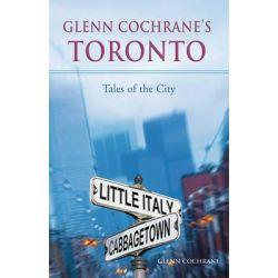 Glenn Cochrane's Toronto, Tales of the City by Glenn Cochrane, 9781550227123.