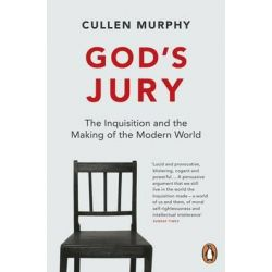 God's Jury, The Inquisition and the Making of the Modern World by Cullen Murphy, 9780141000091.
