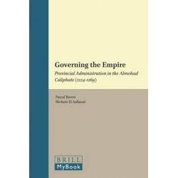 Governing the Empire, Provincial Administration in the Almohad Caliphate (1224-1269) by Pascal Buresi, 9789004233331.