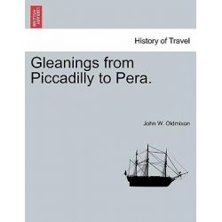 Gleanings from Piccadilly to Pera. by John Oldmixon, 9781241522834.