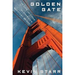 Golden Gate, The Life and Times of America's Greatest Bridge by Professor Kevin Starr, 9781596915343.