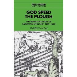 God Speed the Plough, The Representation of Agrarian England, 1500-1660 by Andrew McRae, 9780521524667.