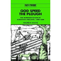 God Speed the Plough, The Representation of Agrarian England, 1500-1660 by Andrew McRae, 9780521453790.