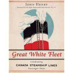 Great White Fleet, Celebrating Canada Steamship Lines Passenger Ships by John Henry, 9781459710467.