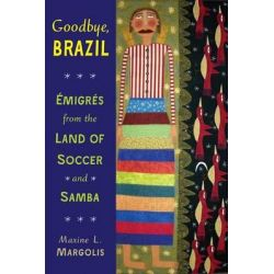 Goodbye, Brazil, Emigres from the Land of Soccer and Samba by Dr Maxine L Margolis, 9780299293048.