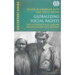 Globalizing Social Rights, The International Labor Organization and Beyond by International Labour Office, 9789221266181.