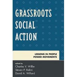 Grassroots Social Action, Lessons in People Power Movements by Charles Vert Willie, 9780742560482.