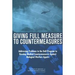 Giving Full Measure to Countermeasures, Addressing Problems in the DOD Program to Develop Medical Countermeasures Against Biological Warfare Agents by Committee on Accelerating the Research,