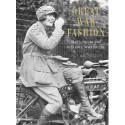 Great War Fashion, Tales from the History Wardrobe by Lucy Adlington, 9780752493480.