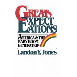 Great Expectations, America & the Baby Boom Generation by Landon Jones, 9781419693663.