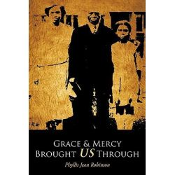 Grace & Mercy Brought Us Through by Phyllis Jean Robinson, 9781449041212.