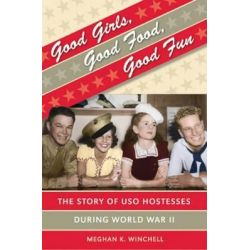 Good Girls, Good Food, Good Fun, The Story of USO Hostesses During World War II by Meghan K. Winchell, 9780807832370.