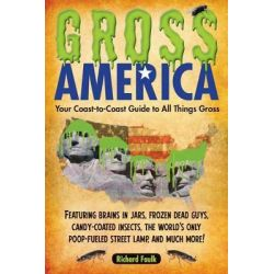 Gross America, Your Coast-To-Coast Guide to All Things Gross by Richard Faulk, 9781585429417.