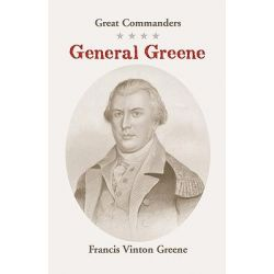 Great Commanders, General Greene by Francis Vinton Greene, 9780788422553.