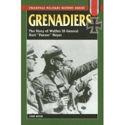 "Grenadiers, The Story of Waffen SS General Kurt ""Panzer"" Meyer by Kurt Meyer, 9780811731973."