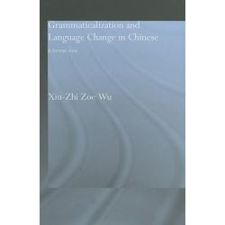 Grammaticalization and Language Change in Chinese, A formal view by Zoe Wu Xiu-Zhi, 9780415336031.