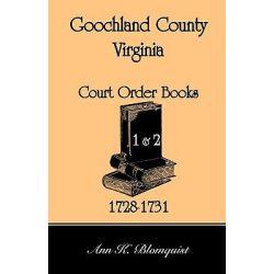 Goochland County, Virginia Court Order Book 1 and 2, 1728-1731 by Ann Kicker Blomquist, 9780788437465.