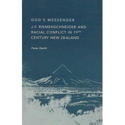 God's Messenger: J.F Riemenschneider & Racial Confilict in 19th Century New Zealand, J.F Riemenschneider & Racial Confilict in 19th Century New Zealand by Peter H. Oettli, 9781869693206.