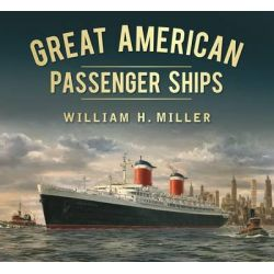 Great American Passenger Ships by William H. Miller, 9780752470221.