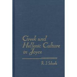 Greek and Hellenic Culture in Joyce, Florida James Joyce (Hardcover) by R.J. Schork, 9780813016092.