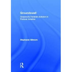 Groundswell, Grassroots Feminist Activism in Postwar America by Stephanie Gilmore, 9780415801447.