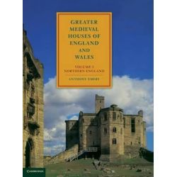 Greater Medieval Houses of England and Wales, 1300-1500, Volume 1, Northern England: Northern England v. 1 by Anthony Emery, 9780521497237.