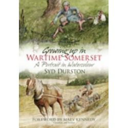 Growing Up in Wartime Somerset, A Portrait in Watercolour by Syd Durston, 9780752461724.