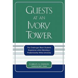 Guests at an Ivory Tower, The Challenges Black Students Experience While Attending a Predominantly White University by Cherlyn A. Johnson, 9780761831839.